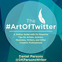 The #ArtOfTwitter: A Twitter Guide with 114 Powerful Tips for Artists, Authors, Musicians, Writers, and Other Creative Professionals