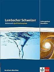 Lambacher Schweizer Mathematik Qualifikationsphase Leistungskurs/Grundkurs. Ausgabe Nordrhein-Westfalen: Schülerbuch Klassen 11/12 oder 12/13 ... Ausgabe für Nordrhein-Westfalen ab 2014)
