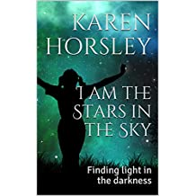 I am the Stars in the Sky: Finding light in the darkness (English Edition)