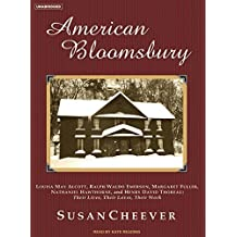 American Bloomsbury: Louisa May Alcott, Ralph Waldo Emerson, Margaret Fuller, Nathaniel Hawthorne, and Henry David Thoreau: Their Lives, Their Loves, Their Work by Susan Cheever (2007-01-15)