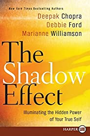 The Shadow Effect: Illuminating the Hidden Power of Your True Self - Large Print Edition