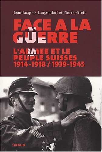 Download Face à la guerre. La Suisse et son armée. 1914-1918 / 1939-1945