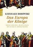 Das Europa der Könige: Macht und Spiel an den Höfen des 17. und 18. Jahrhunderts - Leonhard Horowski