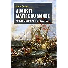 Auguste, Maître du monde. Actium, 2 septembre 31 av. J.-C.