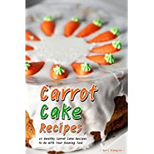 Carrot Cake Recipes: 25 Healthy Carrot Cake Recipes to Go with Your Evening Tea! (English Edition)