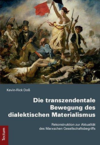 Die transzendentale Bewegung des dialektischen Materialismus: Rekonstruktion zur Aktualität des Marxschen Gesellschaftsbegriffs - Dialektischer Materialismus