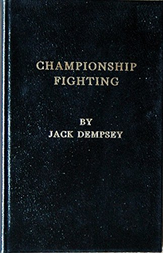 Championship Fighting: Explosive Punching and Aggressive Defense by Jack Dempsey (1983-06-01)