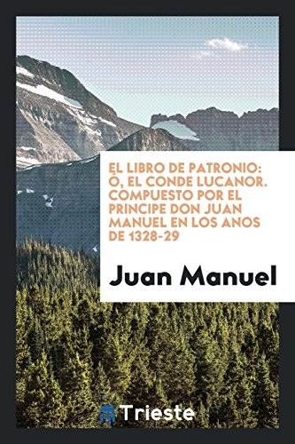 Descargar Libro El libro de Patronio: ó, El conde Lucanor. Compuesto por el Principe Don Juan Manuel en los anos de 1328-29 de Juan Manuel
