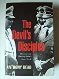 The Devil's Disciples: The Life and Times of Hitler's Inner-circle