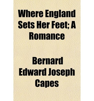 [ WHERE ENGLAND SETS HER FEET; A ROMANCE ] Where England Sets Her Feet; A Romance By Capes, Bernard Edward Joseph ( Author ) Jan-2010 [ Paperback ]