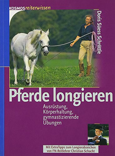 Pferde longieren: Ausrüstung, Körperhaltung, gymnastizierende Übungen -