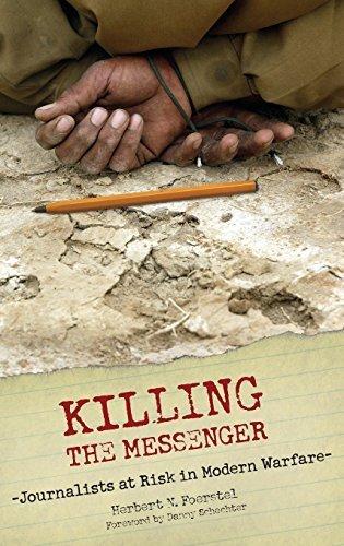 Killing the Messenger: Journalists at Risk in Modern Warfare by Foerstel, Herbert N. (2006) Hardcover
