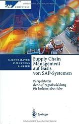 Supply Chain Management auf Basis von SAP-Systemen: Perspektiven der Auftragsabwicklung für Industriebetriebe (SAP Kompetent)