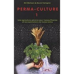 Perma-culture : Tome 1, Une agriculture pérenne pour l'autosuffisance et les exploitations de toutes tailles (Divers (Equilib)