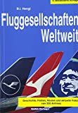 Fluggesellschaften Weltweit 9. Auflage: Geschichte, Flotten, Routen und aktuelle Fotos von 350 Airlines - B.I. Hengi