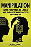 Manipulation: Best Practices to Learn and Execute Manipulation Techniques: Volume 4