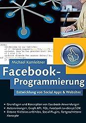 Facebook-Programmierung: Entwicklung von Social Apps & Websites für die Facebook-Plattform
