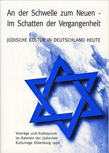 An der Schwelle zum Neuen - Im Schatten der Vergangenheit. Jüdische Kultur in Deutschland heute