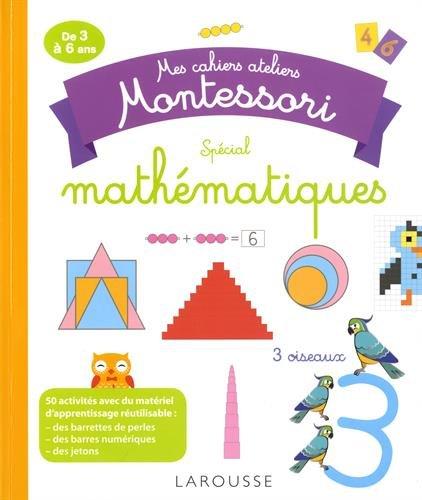 Mes cahiers ateliers Montessori : Spécial mathématiques