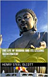The Life of Buddha and Its Lessons (Illustrated)
