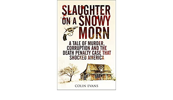 Corruption and the Death Penalty Case That Shocked America Slaughter on a Snowy Morn A Tale of Murder