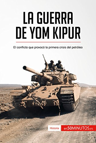 La guerra de Yom Kipur: El conflicto que provocó la primera crisis del petróleo (Historia) por 50Minutos.es