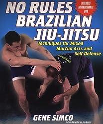 No Rules: Brazilian Jiu-Jitsu Techniques for Mixed Martial Arts and Self: Techniques for Mixed Martial Arts and Self Defense w/DVD by Gene Simco (2005-08-01)