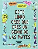 Este libro cree que eres un genio de las mates (Imagina)