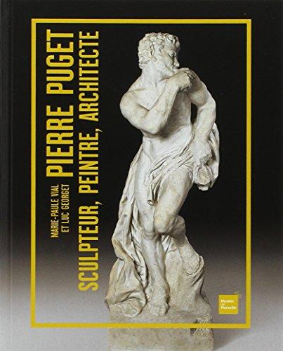 Pierre Puget, sculpteur, peintre, architecte par Marie-Paule Vial, Luc Georget