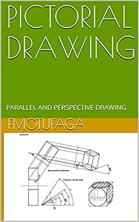 PICTORIAL DRAWING: PARALLEL AND PERSPECTIVE PROJECTION (TECHNICAL