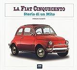 La Fiat 500. Storia di un mito. Ediz. illustrata