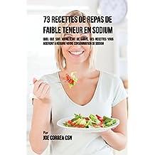 73 Recettes de Repas de Faible Teneur en Sodium: Quel Que Soit Votre Etat de Santé, Ces Recettes Vous Aideront à Réduire Votre Consommation de Sodium