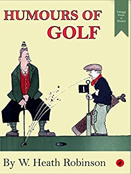 Humours of Golf (Vintage Words of Wisdom Book 13) by [Robinson, William Heath]