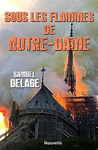 Sous les flammes de Notre-Dame par Samuel Delage