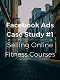 Facebook Ads Case Study #1 Selling Online Fitness Courses [OV]