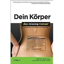Dein Körper - Das Missing Manual: Handbuch zu Funktion und Wartung