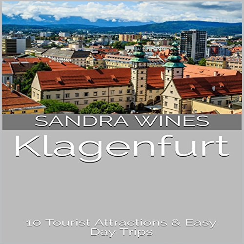 Klagenfurt: 10 Tourist Attractions & Easy Day Trips