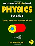 100 Instructive Calculus-based Physics Examples: Waves, Fluids, Sound, Heat, and Light: Volume 3 (Calculus-based Physics Problems with Solutions)