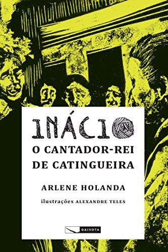 Inácio - o cantador-rei de Catingueira (Portuguese Edition) por Arlene Holanda