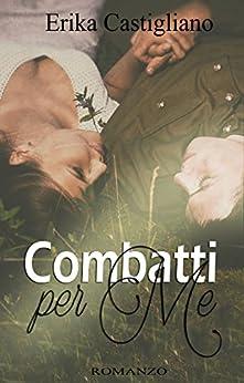 Combatti per me (War of heart Vol. 1) di [Castigliano, Erika]