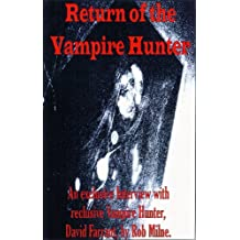 Return of the Vampire Hunter: An Exclusive Interview with Reclusive Vampire Hunter, David Farrant