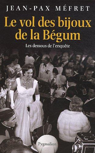 Le vol des bijoux de la Bégum : Les dessous de l'enquête