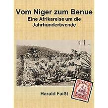 Vom Niger zum Benue - Eine Afrikareise um die Jahrhundertwende