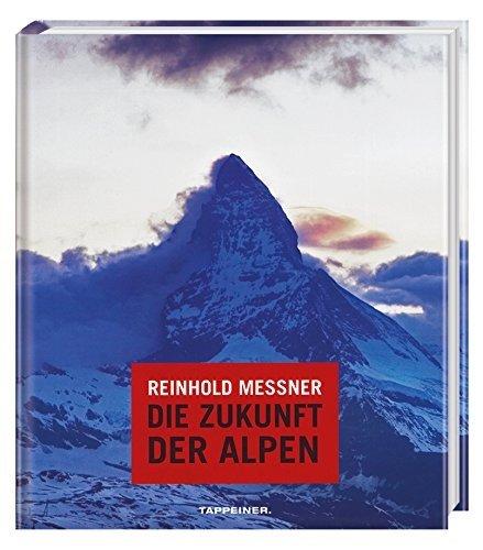 Reinhold Messner - Die Zukunft der Alpen by Reinhold Messner (2007-01-01)