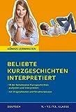 Beliebte Kurzgeschichten interpretiert. 18 der beliebtesten Kurzgeschichten des Deutschunterrichts interpretiert. Mit Originaltexten und Strukturskizzen (Königs Lernhilfen)