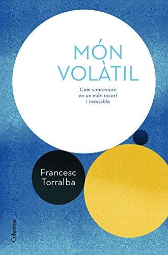Món volàtil (NO FICCIÓ COLUMNA) por Francesc Torralba Roselló