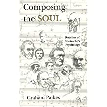 By Parkes, Graham ( Author ) [ Composing the Soul: Reaches of Nietzsche's Psychology By Jun-1996 Paperback