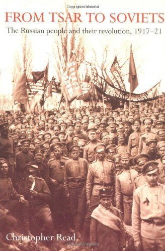 From Tsar to Soviets: The Russian People and Their Revolution, 1917-21 by Christopher Read (1996-02-29)