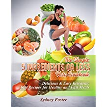 The Simple 5 Ingredients or Less Keto Cookbook: Delicious & Easy Ketogenic Diet Recipes for Healthy & Fast Meals (Keto Diet Coach) (English Edition)