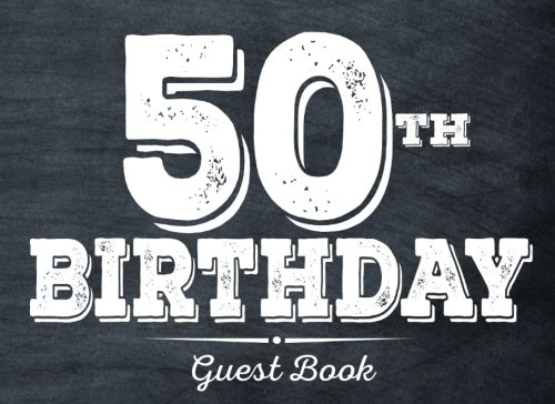 50th Birthday Guest Book: 50th, Fifty, Fiftieth Birthday Guest Book foe Men. Keepsake Birthday Gift for Wishes, Comments Or Predictions.
